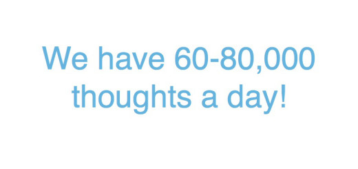 60-80,000 thoughts a day