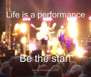 Life is a performance - be the star!